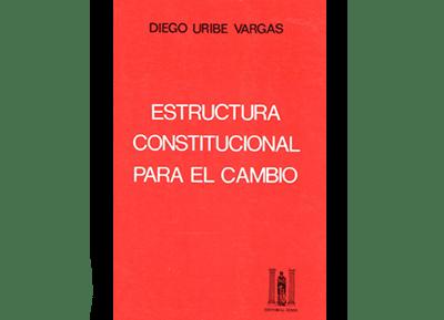 Estructura Constitucional Para El Cambio Diego Uribe Vargas
