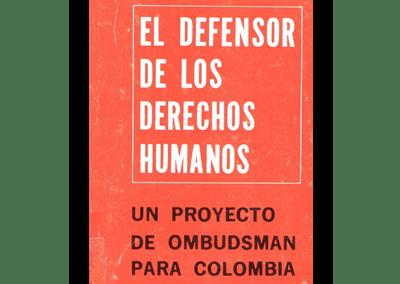 El Defensor de los Derechos Humanos: un Proyecto de Ombudsman para Colombia